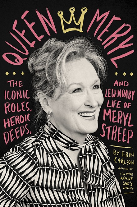 """This book cover image released by Hachette shows """"Queen Meryl: The Iconic Roles, Heroic Deeds, and Legendary Life of Meryl Streep,"""" by Erin Carlson. (..."""