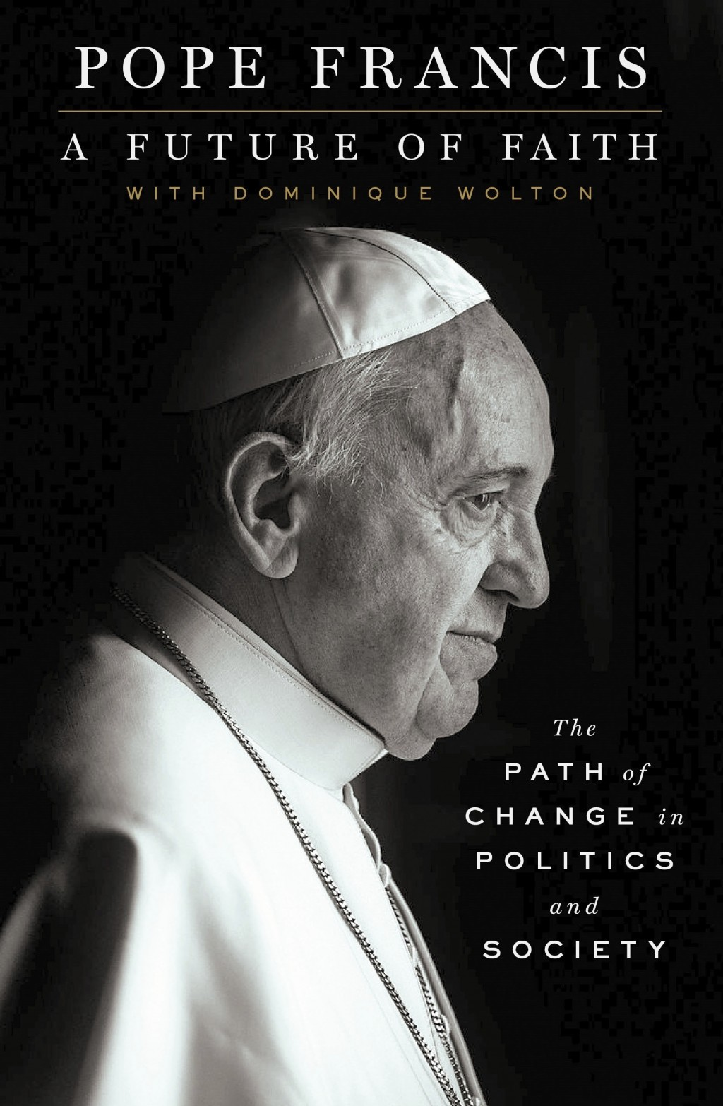 "This cover image released by St. Martin's Press shows ""A Future of Faith: The Path of Change in Politics and Society,"" by Pope Frances with Dominique"