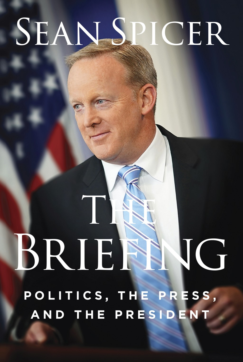 """This cover image released by Regnery Publishing shows """"The Briefing: Politics, The Press, and The President,"""" by Sean Spicer, available on July 24. (R..."""