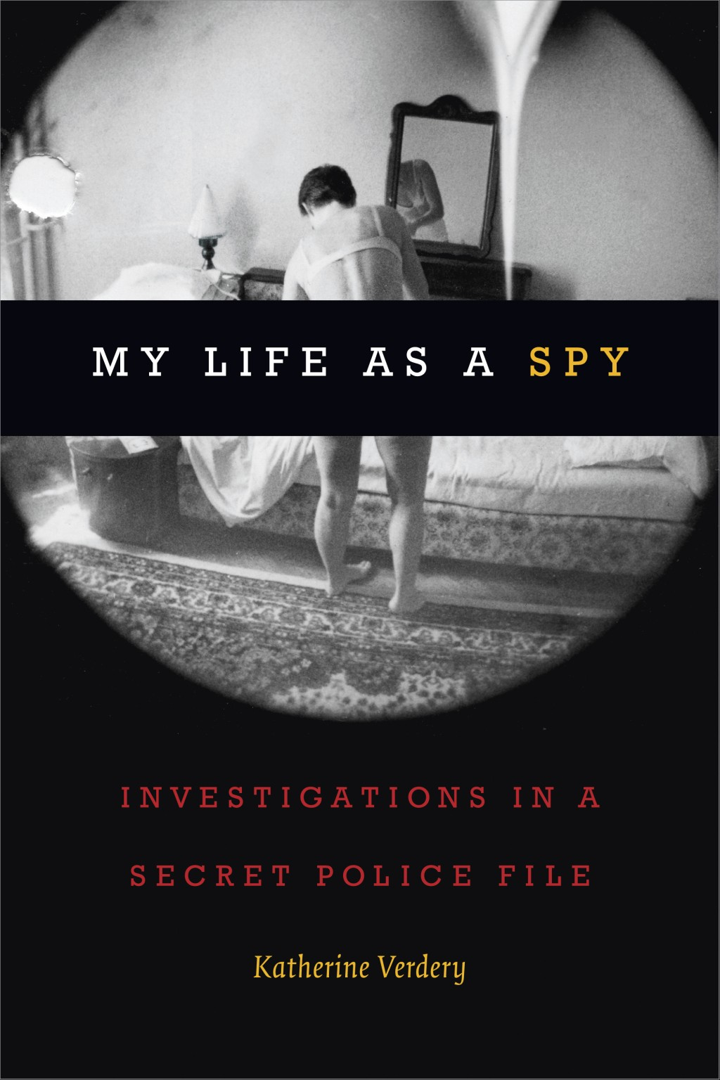 """This undated image provided by Duke University Press shows the cover of the memoir """"My Life as a Spy: Investigations in a Secret Police File,"""" by Kath..."""