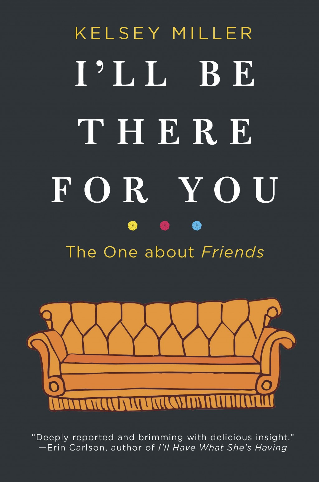 """This cover image released by Hanover Square Press shows """"I'll Be There For You: The One About Friends,"""" by Kelsey Miller. (Hanover Square Press via AP"""
